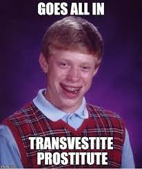 Transvestite Meme - bad luck brian meme imgflip