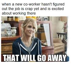 Funniest Memes Of All Time - all time funniest memes about getting a new job