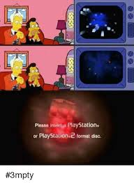 Playstation Meme - please insert a playstation or playstation 2 format disc 3mpty