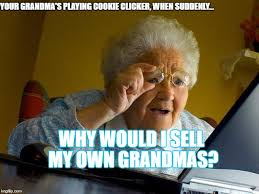 yeah i know cookie clicker is a fad imgflip