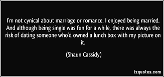 Romantic Marriage Quotes I U0027m Not Cynical About Marriage Or Romance I Enjoyed Being Married
