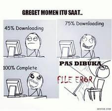 Meme Download - greget moment itu saat download udah selesai tapi file error