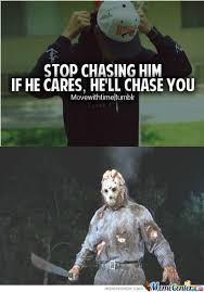 Chase You Meme - if he cares he ll chase you by bennash meme center