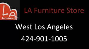 Furniture Stores Los Angeles La Furniture Store West Los Angeles Youtube