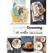 fnac livre de cuisine cuisine cocooning 120 recettes pour hiberner sur le canapé 120
