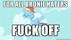 My Little Pony Meme Generator - for all bronie haters fuck off my little pony meme generator
