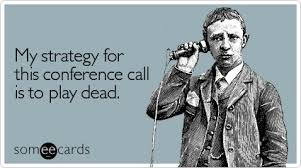 Conference Room Meme - cmy strategy for this conference call is to play dead pretty lil