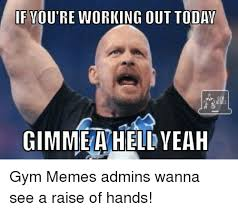 Hell Yeah Meme - if you re working out today ea hellyeah gimme gym memes admins