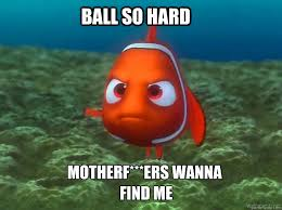 Ball So Hard Meme - nemo meme 28 images nemo memes quickmeme bruce finding nemo