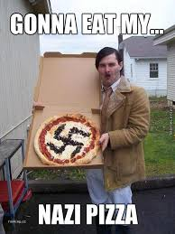 Nazi Meme - nazi pizza by mishal meme center