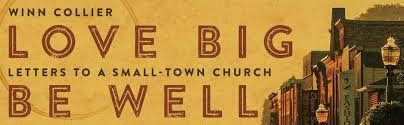 love big be well letters to a small town church winn collier