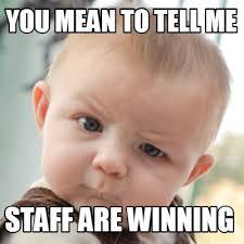 Winning Baby Meme - meme creator you mean to tell me staff are winning meme generator