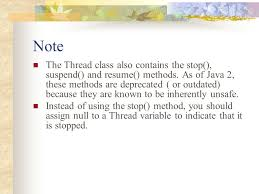 suspend and resume thread control methods the thread class contains the methods for