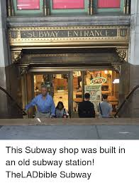 Subway Memes - subway entrance a open this subway shop was built in an old subway
