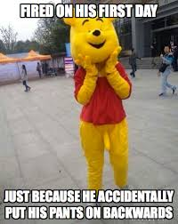 Pooh Meme - fired on his first day meme