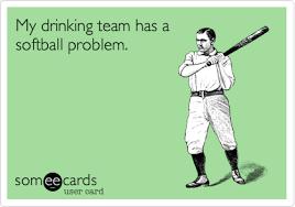 Funny Softball Memes - my drinking team has a softball problem sports ecard