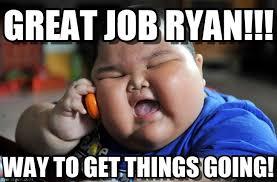 Way To Go Meme - way to go great job ryan on memegen