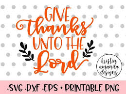 give thanks unto the lord thanksgiving svg dxf eps png cut file cric