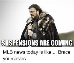 Meme Brace Yourself - suspensions are coming mlb news today is like brace yourselves