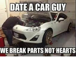 Car Guy Meme - 25 best memes about date a car guy date a car guy memes