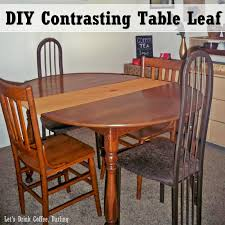 Dining Room Table Plans With Leaves Let U0027s Drink Coffee Darling A New Leaf For Our Dining Table