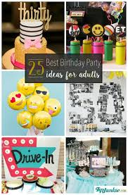 25 best ideas about birthday 25 best birthday party ideas for adults tip junkie