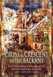 Ottoman Books Book Review Of Cross And Crescent In The Balkans The Ottoman