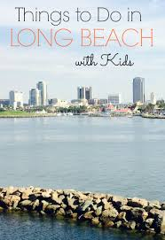 best things to do in 10 best things to do in long beach