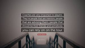 quotes about friends you can rely on novak djokovic quote u201ccoaches are very important to players they