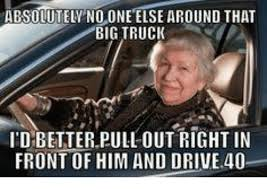 Big Truck Meme - absolutel one elsearound that big truck i d better pull out right in