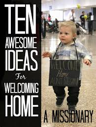 Surprise Welcome Home Ideas by 10 Awesome Ideas For Welcoming Home A Missionary Welcome Home