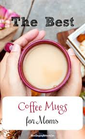 the best coffee mugs for moms you need to get right now the mom