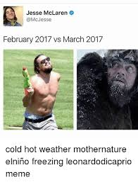 Hot Weather Meme - jesse mclaren jesse february 2017 vs march 2017 cold hot weather