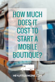 How Much Does It Cost How Much Does It Cost To Start A Mobile Boutique U2014 Start Or Grow