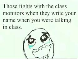 Meme Monitor - those fights with the class monitors when they write your name when