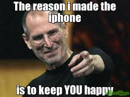 I Phone Meme - the reason i made the iphone is to keep you happy meme steve jobs