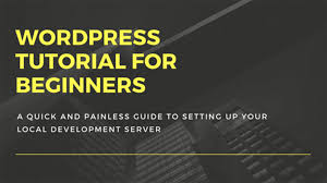 wordpress quick tutorial wordpress tutorial for beginners local development server setup