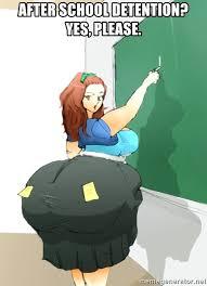 Yes Please Meme - after school detention yes please big booty teacher meme