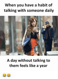 Them Feels Meme - when you have a habit of talking with someone daily a day without