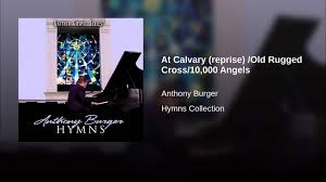 at calvary reprise old rugged cross 10 000 angels youtube