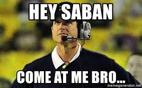 Come At Me Bro Meme Generator - hey saban come at me bro jim harbaugh michigan meme generator