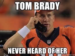 Brady Manning Meme - tom brady never heard of her peyton manning phone1 meme generator