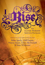 easter cantatas for small choirs i will rise easter cantata pleasant grove baptist church ellijay