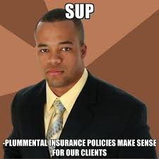 Create Meme From Image - sup plummental insurance policies make sense for our clients