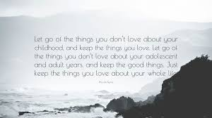 Quotes About Loving And Letting Go by Rhonda Byrne Quote U201clet Go Of The Things You Don U0027t Love About