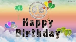 geburtstagssprüche 65 happy birthday 65 jahre geburtstag 65 jahre happy birthday
