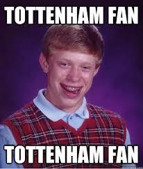 Funny Tottenham Memes - tottenham fan tottenham fan bad luck brian quickmeme