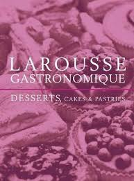 larousse gastronomique desserts cakes and pastries by joël robuchon