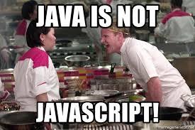 Meme Generator Javascript - java is not javascript gordon ramsay yelling his ass off meme