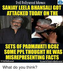 What Do You Think Meme - troll bollywood memes tb sanjay leela bhansaligot attacked today on